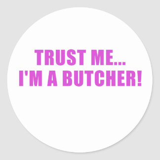 Trust Me Im a Butcher Classic Round Sticker