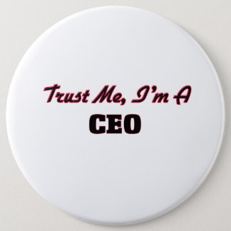 Trust me I'm a Ceo 6 Inch Round Button