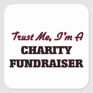 Trust me I'm a Charity Fundraiser Square Stickers