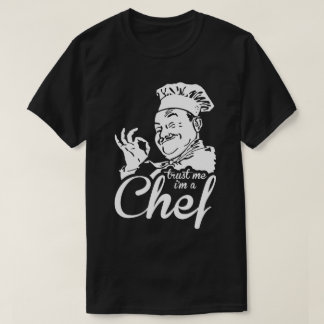 Trust Me I'm A Chef Work Cook Humour Funny T-Shirt