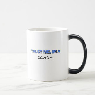 Trust Me I'm a Coach Magic Mug