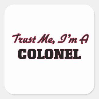 Trust me I'm a Colonel Square Sticker