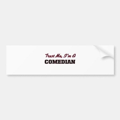 Trust me I'm a Comedian Bumper Stickers
