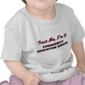 Trust me I'm a Community Education Officer T-shirt