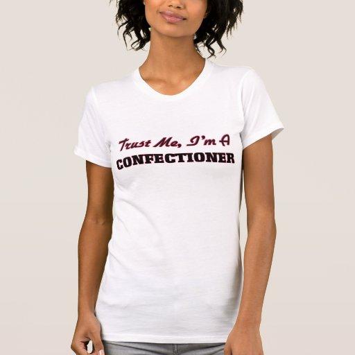 Trust me I'm a Confectioner Shirts