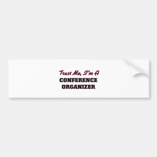 Trust me I'm a Conference Organizer Bumper Sticker