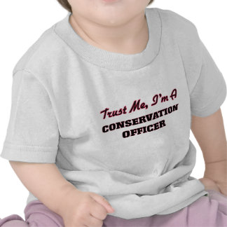 Trust me I'm a Conservation Officer Tshirts