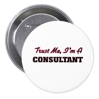 Trust me I'm a Consultant 3 Inch Round Button