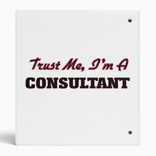 Trust me I'm a Consultant 3 Ring Binders