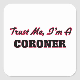 Trust me I'm a Coroner Square Sticker
