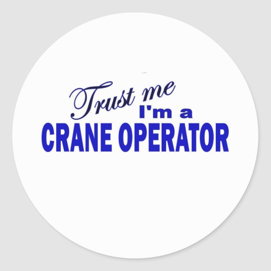 Trust Me I'm a Crane Operator Classic Round Sticker