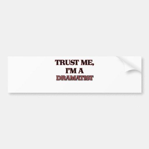 Trust Me I'm A DRAMATIST Bumper Sticker
