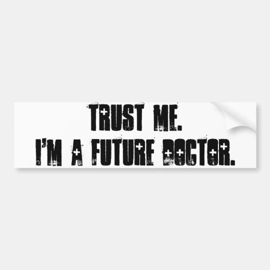 Trust Me.  I'm a Future Doctor. Bumper Sticker