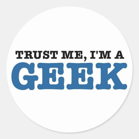 Trust Me I'm A Geek Classic Round Sticker
