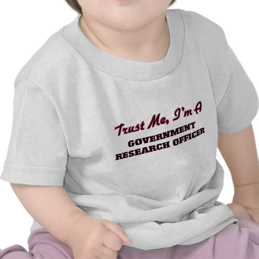Trust me I'm a Government Research Officer T-shirts