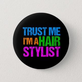 Trust Me I'm a Hair Stylist 2 Inch Round Button