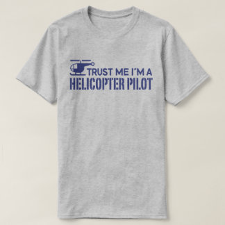 Trust Me I'm A Helicopter Pilot T-Shirt