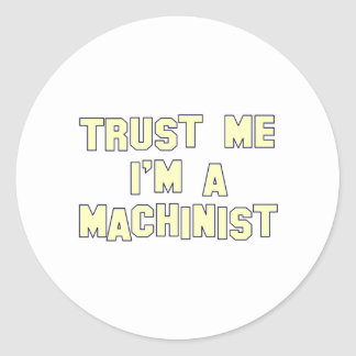 Trust Me I'm a Machinist Round Sticker