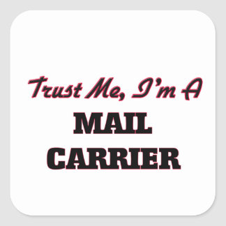 Trust me I'm a Mail Carrier Square Sticker