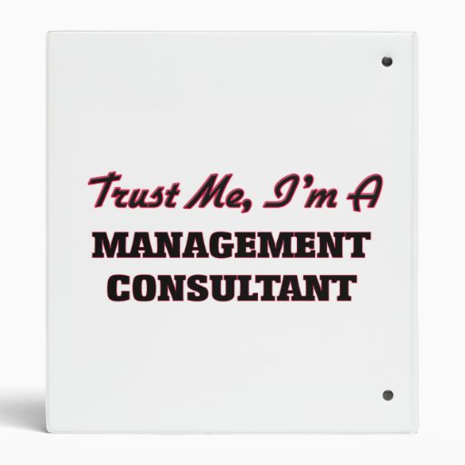 Trust me I'm a Management Consultant 3 Ring Binder
