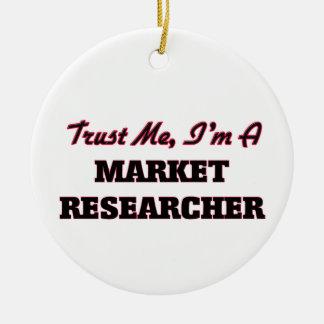 Trust me I'm a Market Researcher Ceramic Ornament