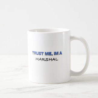 Trust Me I'm a Marshal Coffee Mug