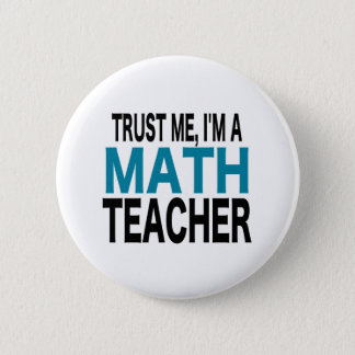 Trust Me, I'm A Math Teacher (blue edition) 2 Inch Round Button