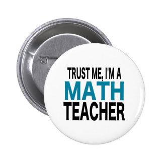 Trust Me, I'm A Math Teacher (blue edition) 2 Inch Round Button