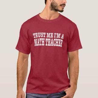 Trust Me I'm A Math Teacher T-Shirt