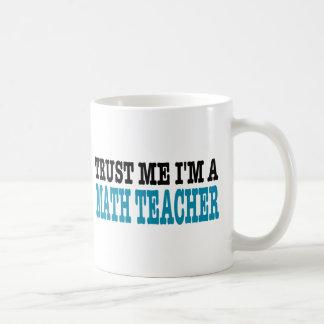 Trust Me I'm A Math Teacher (the blue edition) Coffee Mug