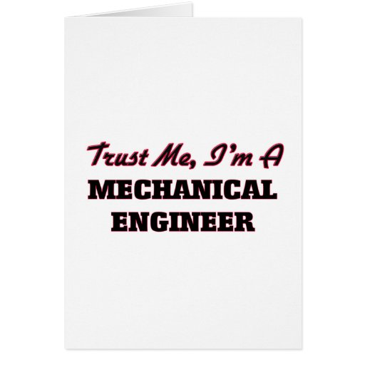 Trust me I'm a Mechanical Engineer Greeting Cards