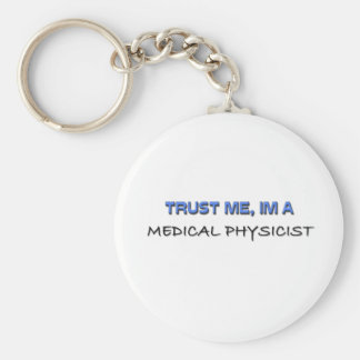 Trust Me I'm a Medical Physicist Keychain