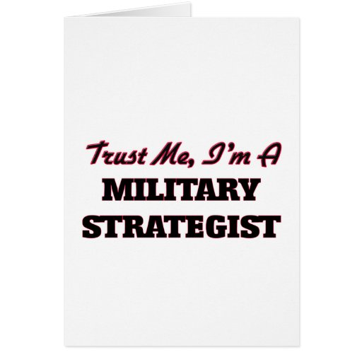 Trust me I'm a Military Strategist Greeting Cards