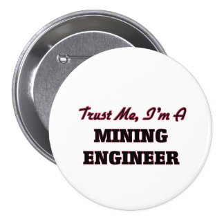 Trust me I'm a Mining Engineer 3 Inch Round Button