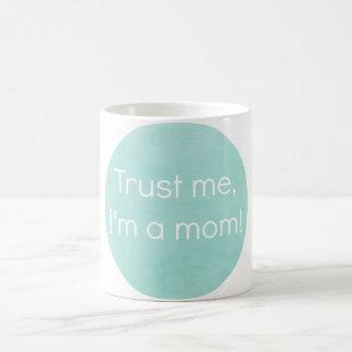 Trust Me, I'm a Mom Mug