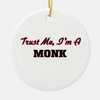 Trust me I'm a Monk Ceramic Ornament