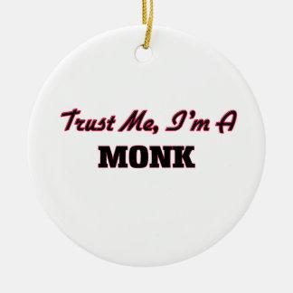 Trust me I'm a Monk Round Ceramic Ornament