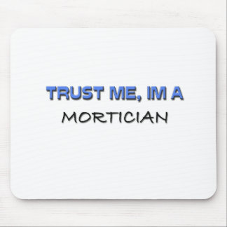 Trust Me I'm a Mortician Mouse Pad
