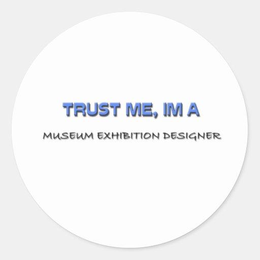 Trust Me I'm a Museum Exhibition Designer Round Stickers