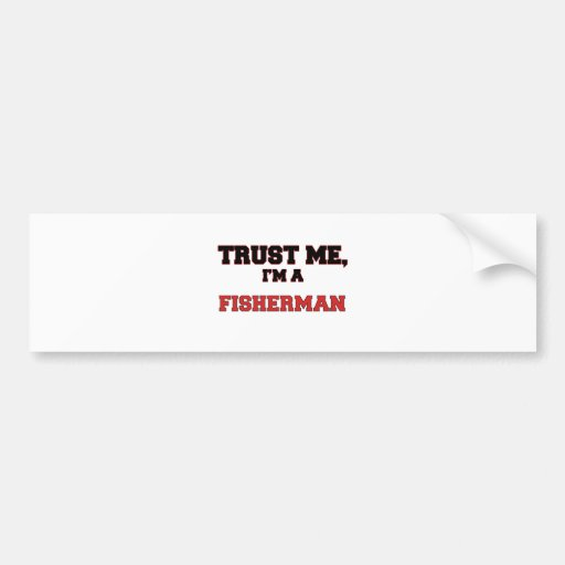 Trust Me I'm a My Fisherman Bumper Stickers