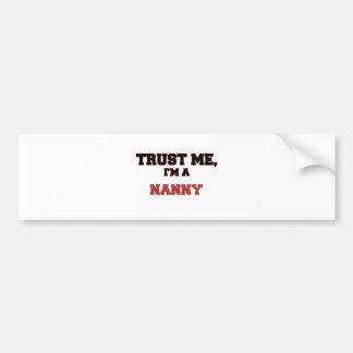 Trust Me I'm a My Nanny Car Bumper Sticker