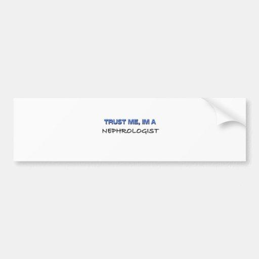Trust Me I'm a Nephrologist Bumper Stickers