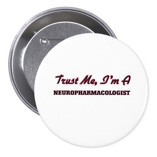 Trust me I'm a Neuropharmacologist Pinback Button