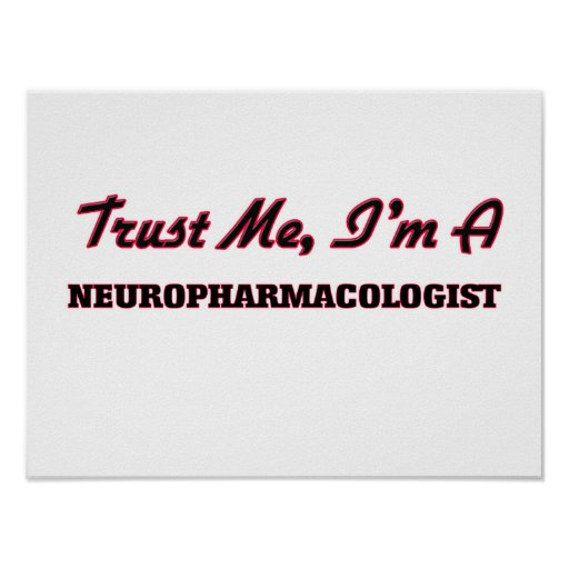 Trust me I'm a Neuropharmacologist Posters