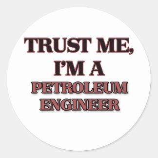 Trust Me I'm A PETROLEUM ENGINEER Classic Round Sticker