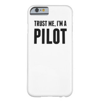 Trust Me I'm A Pilot Barely There iPhone 6 Case