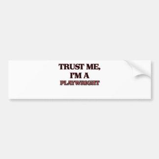 Trust Me I'm A PLAYWRIGHT Bumper Stickers