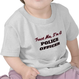 Trust me I'm a Police Officer T Shirts