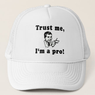Trust Me, I'm a Pro! Funny T-shirts, Mugs, Gifts Trucker Hat