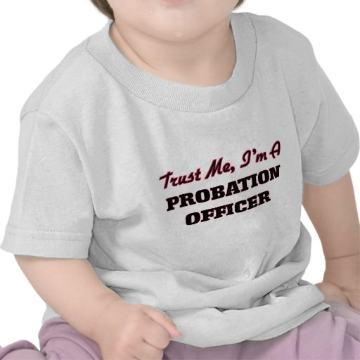 Trust me I'm a Probation Officer Tshirts